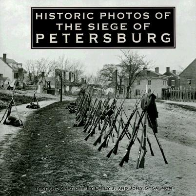 Historic Photos of the Seige of Petersburg By Salmon, Emily J./ Salmon, John S.